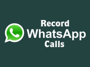 Record WhatsApp Calls on Your Android Mobile